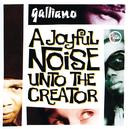 A Joyful Noise Unto The Creator/Galliano