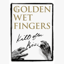 KILL AFTER KISS/THE GOLDEN WET FINGERS