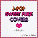 J-POP SWEET PURE COVERS オトレター - Whisper Gilrs -/Whisper Girls