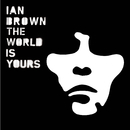 The World Is Yours/Ian Brown