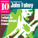Twilight On Prince Georges Avenue: Essential Recordings/John Fahey