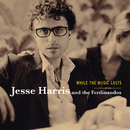While The Music Lasts/Jesse Harris