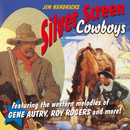 Silver Screen Cowboys: Featuring The Western Melodies Of Gene Autry, Roy Rogers And More/Jim Hendricks