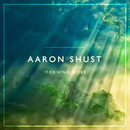 Morning Rises/Aaron Shust