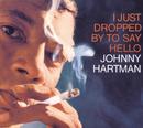 アイ・ジャスト・ドロップド・バイ・トゥ・セイ・ハロー/Johnny Hartman