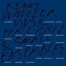 Music For Large & Small Ensembles/Kenny Wheeler