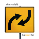 This Meets That/John Scofield