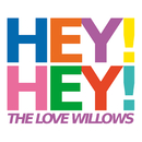 Hey! Hey!/The Love Willows