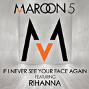 If I Never See Your Face Again (feat. Rihanna)/Maroon 5