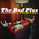 For All I Care (Exclusive Online Version)/The Bad Plus