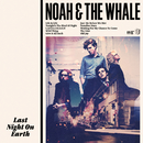 Last Night On Earth/Noah And The Whale