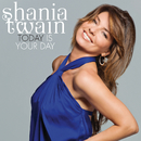 Today Is Your Day/Shania Twain