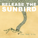 Come Back To Us/Release The Sunbird