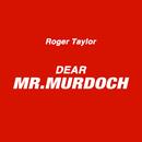 Dear Mr. Murdoch/Roger Taylor