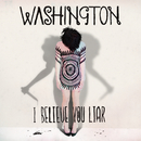 I Believe You Liar/Washington