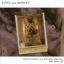 Cheap Pearls And Whisky Dreams: The Best Of/Love & Money