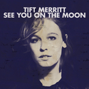 See You On The Moon (Digital eBooklet)/Tift Merritt