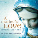 A Mother's Love - Music For Mary/The Sixteen