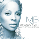 Be Without You (Award Performance Version)/Mary J. Blige
