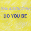 Do You Be/Meredith Monk