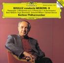ブーレーズ・コンダクツ・ヴェーベルンII 管弦楽のためのパッサカリア、大オーケストラのための6つの小品/Berliner Philharmoniker, Pierre Boulez