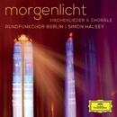 Morgenlicht - Kirchenlieder & Choräle/Rundfunkchor Berlin, Simon Halsey