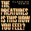 Is This How You Feel? (Classixx Remix)/The Preatures