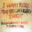 I Want To See The Bright Lights Tonight/Richard Thompson, Richard & Linda Thompson, Linda Thompson
