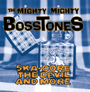 Ska-Core, The Devil And More/The Mighty Mighty Bosstones