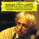 リゲティ:チェロ協奏曲/ヴァイオリン協奏曲/ピアノ協奏曲/Jean-Guihen Queyras, Saschko Gawriloff, Pierre-Laurent Aimard, Ensemble Intercontemporain, Pierre Boulez