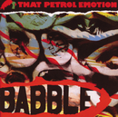 Babble/That Petrol Emotion