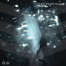Is Is EP/Yeah Yeah Yeahs