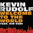 Welcome To The World (feat. Kid Cudi)/Kevin Rudolf