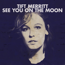 See You On The Moon/Tift Merritt