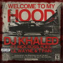 ウェルカム・トゥ・マイ・フッド feat.リック・ロス、プライズ、リル・ウェイン&T-PAIN (feat. Rick Ross, Plies, Lil Wayne, T-Pain)/DJ キャレド/DJ KHALED