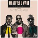 ホワットエヴァー・ユー・ウォント feat.カニエ・ウェスト&ジョン・レジェンド (feat. Kanye West, John Legend)/Consequence