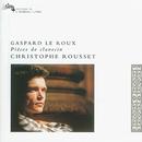 Gaspard le Roux: Pièces de Clavecin/Christophe Rousset