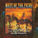 West Of The Pecos: A Classic Collection Of Great American Cowboy Songs/Jim Hendricks