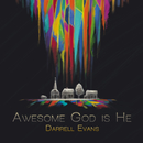 Awesome God Is He/Darrell Evans