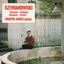 Szymanowski: Piano Works/Martin Jones