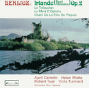 Berlioz: Irlande/April Cantelo, Helen Watts, Robert Tear, Richard Salter, Viola Tunnard, The Monteverdi Choir, John Eliot Gardiner