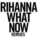 What Now (Remixes)/Rihanna