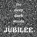 Jubilee/The Deep Dark Woods