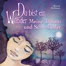 Du bist ein Wunder - Meine Traum- und Schlaflieder/Viktoria Mellmann