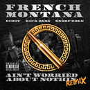 Ain't Worried About Nothin (Remix) (feat. Diddy, Rick Ross, Snoop Dogg)/French Montana