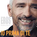 Io Prima Di Te/Eros Ramazzotti