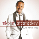 Love Never Fails/Micah Stampley