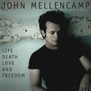 Life, Death, Love and Freedom/John Mellencamp