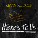 Here's To Us/Kevin Rudolf