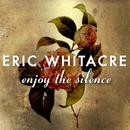 Enjoy The Silence/Eric Whitacre
